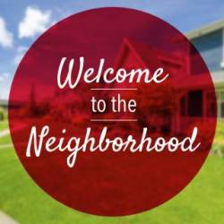 Welcome to Our NEW Neighborhoods...